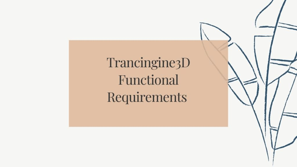 Trancingine3D Functional Requirements